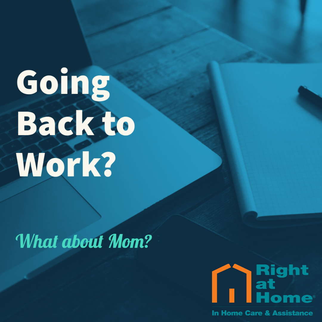 laptop computer and pad of paper in the background with a blue tint; text that reads: Going back to Work?  What about Mom? Right at Home